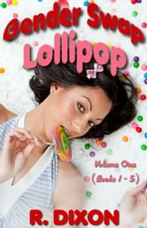 Gender Swap Lollipop - Volume One (Books 1-5) ebook by Raminar Dixon
