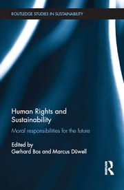 Human Rights and Sustainability - Moral responsibilities for the future ebook by Gerhard Bos,Marcus Düwell