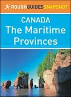 The Maritime Provinces (Rough Guides Snapshot Canada) ebook by Rough Guides