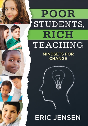 Poor Students, Rich Teaching - Mindsets for Change ebook by Eric Jensen