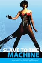 Slave To The Machine ebook by Aishling Morgan