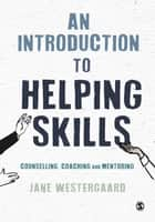 An Introduction to Helping Skills - Counselling, Coaching and Mentoring ebook by Jane Westergaard