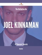 The Definitive On Joel Kinnaman - 47 Success Secrets ebook by Jimmy Quinn