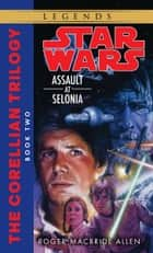 Assault at Selonia: Star Wars Legends (The Corellian Trilogy) ebook by Roger MacBride Allen
