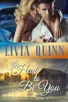 It Had to Be You - A romantic suspense novel eBook by Livia Quinn