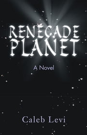 RENEGADE PLANET ebook by Caleb Levi