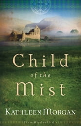 Child of the Mist (These Highland Hills Book #1) ebook by Kathleen Morgan