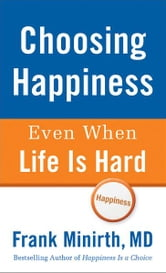 Choosing Happiness Even When Life Is Hard ebook by Frank Minirth
