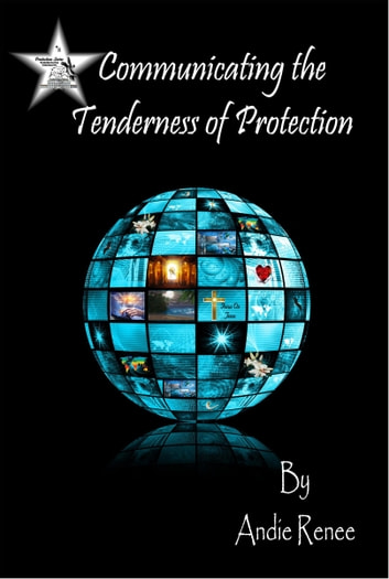 Communicating the Tenderness of Protection ebook by Andie Renee