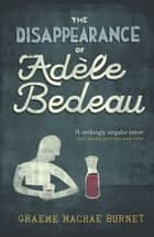 The Disappearance of Adele Bedeau ebook by Graeme Macrae Burnet