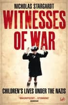 Witnesses Of War - Children's Lives Under the Nazis ebook by