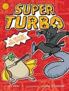Super Turbo vs. the Flying Ninja Squirrels ebook by George O'Connor,Lee Kirby