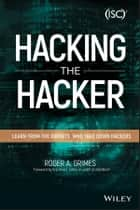 Hacking the Hacker - Learn From the Experts Who Take Down Hackers ebook by Roger A. Grimes