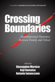 Crossing Boundaries: Intercontextual Dynamics Between Family and School ebook by Marsico, Giuseppina