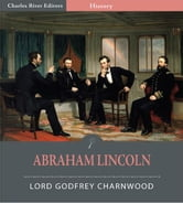 Abraham Lincoln (Illustrated Edition) ebook by Lord Godfrey Charnwood