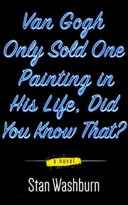 Van Gogh Only Sold One Painting in His Life: Did You Know That? ebook by Stan Washburn