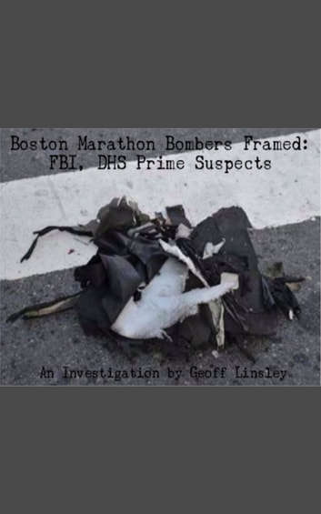 Boston Marathon Bombers Framed: FBI, DHS Prime Suspects ebook by Geoff Linsley