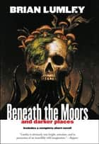 Beneath the Moors and Darker Places ebook by Brian Lumley