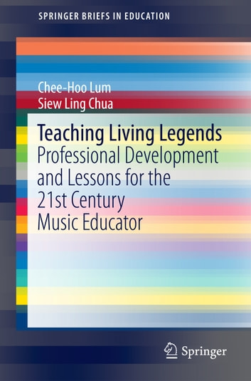 Teaching Living Legends - Professional Development and Lessons for the 21st Century Music Educator ebook by Chee-Hoo Lum,Siew Ling Chua