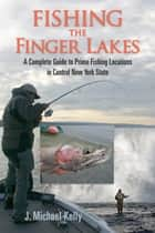 Fishing the Finger Lakes ebook by J. Michael Kelly