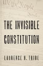 The Invisible Constitution ebook by Laurence H. Tribe