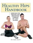 Healthy Hips Handbook ebook by Karl Knopf