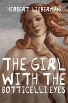 The Girl with the Botticelli Eyes eBook by Herbert Lieberman