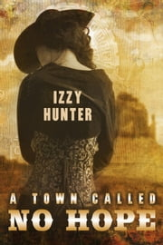 A Town Called No Hope - A Steampunk Western ebook by Izzy Hunter