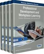 Professional Development and Workplace Learning ebook by Information Resources Management Association