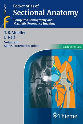 Pocket Atlas of Sectional Anatomy - Computed Tomography and Magnetic Resonance Imaging ebook by Emil Reif,Torsten Bert Moeller