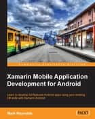 Xamarin Mobile Application Development for Android ebook by Mark Reynolds