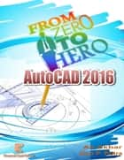 Autocad 2016 from Zero to Hero ebook by Ali Akbar,Zico P. Putra