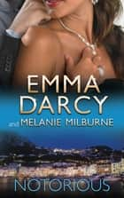Notorious - 2 Book Box Set, Volume 4 ebook by Emma Darcy, Melanie Milburne