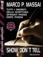Scrivere narrativa 1 - Show, don't tell - Scrivere narrativa 1 ebook by Marco P. Massai