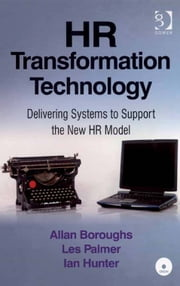 HR Transformation Technology - Delivering Systems to Support the New HR Model ebook by Mr Allan Boroughs,Mr Les Palmer,Mr Ian Hunter
