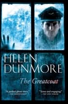 The Greatcoat - A Ghost Story ebook by Helen Dunmore