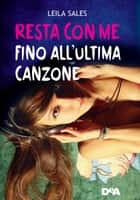 Resta con me fino all'ultima canzone ebook by Leila Sales