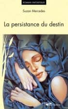 La persistance du destin ebook by Mercedes Suzan