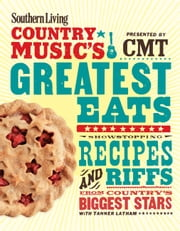 Southern Living Country Music's Greatest Eats - presented by CMT - Showstopping Recipes & Riffs from Country's Biggest Stars ebook by Editors of Southern Living Magazine