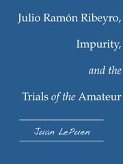 Julio Ramón Ribeyro, Impurity, and the Trials of the Amateur ebook by Juan LePuen