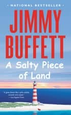 A Salty Piece of Land ebook by Jimmy Buffett