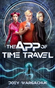 The App of Time Travel - Series 1 of 5 ebook by Joey Wargachuk