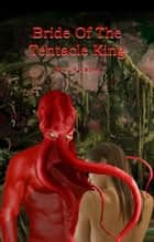 Bride Of The Tentacle King ebook by C A Castel