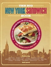 The Big New York Sandwich Book - 99 Delicious Creations from the City's Greatest Restaurants and Chefs ebook by Sara Reistad-Long,Jean Tang