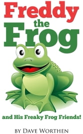 Freddy The Frog and His Freaky Frog Friends ebook by Dave Worthen