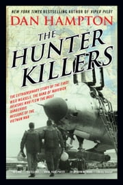 The Hunter Killers - The Extraordinary Story of the First Wild Weasels, the Band of Maverick Aviators Who Flew the Most Dangerous Missions of the Vietnam War ebook by Dan Hampton