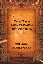 The Two Gentlemen of Verona - A Comedy ebook by William Shakespeare