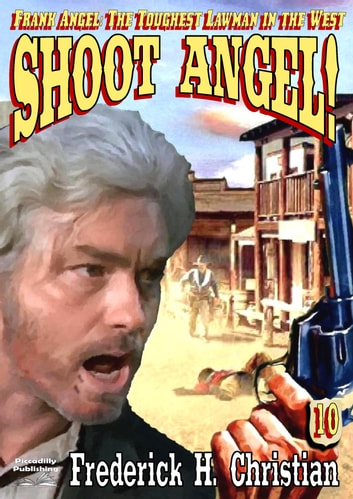 Angel 10: Shoot Angel! ebook by Frederick H. Christian