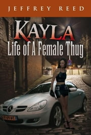 Kayla Life of A Female Thug ebook by Jeffrey Reed