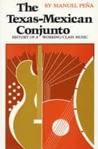 The Texas-Mexican Conjunto ebook by Manuel Peña